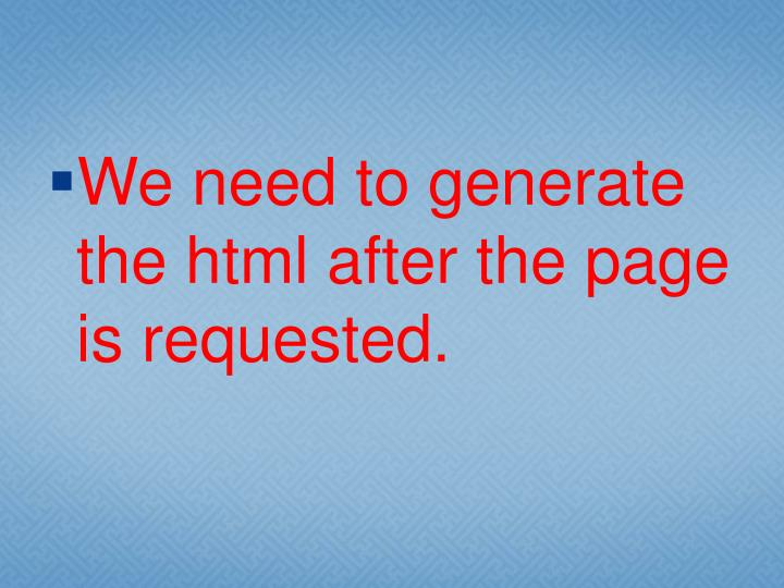 We need to generate the html after the page is
