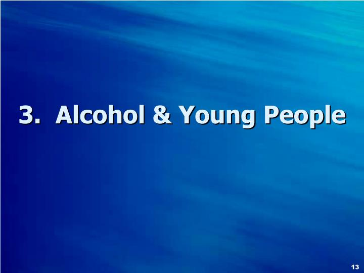 3.  Alcohol & Young People