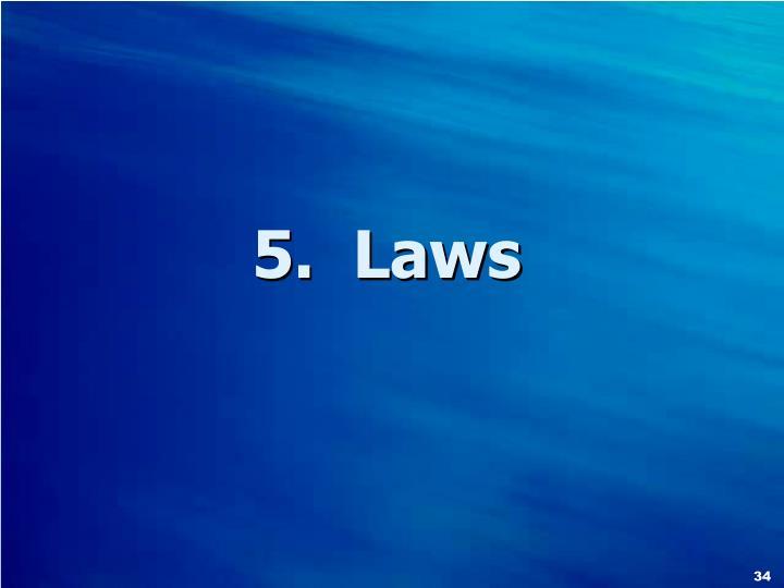 5.  Laws