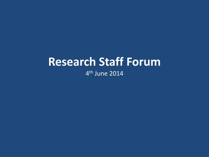 research staff forum 4 th june 2014 n.