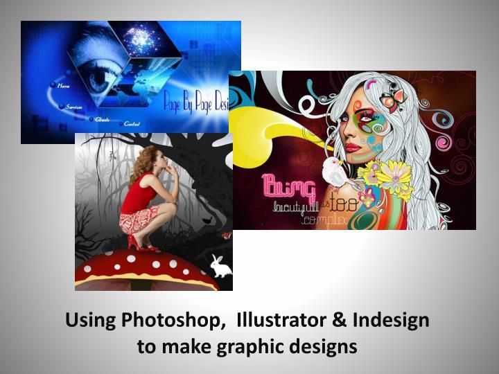 Using Photoshop,  Illustrator &