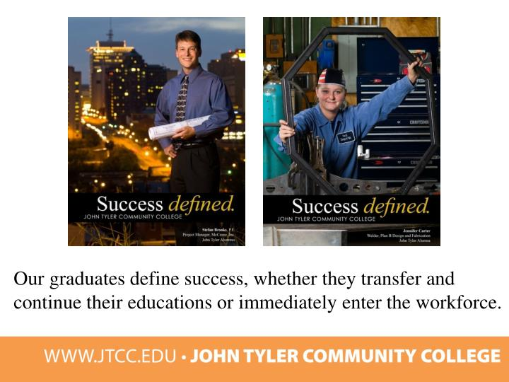 Our graduates define success, whether they transfer and continue their educations or immediately enter the workforce.