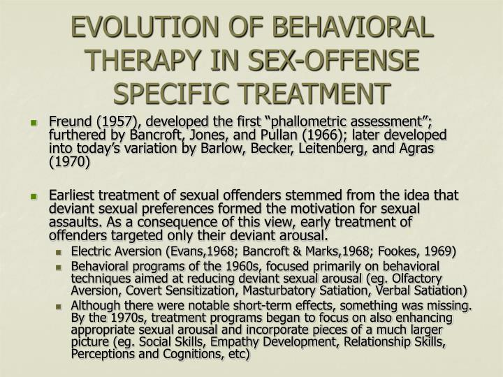 EVOLUTION OF BEHAVIORAL THERAPY IN SEX-OFFENSE SPECIFIC TREATMENT