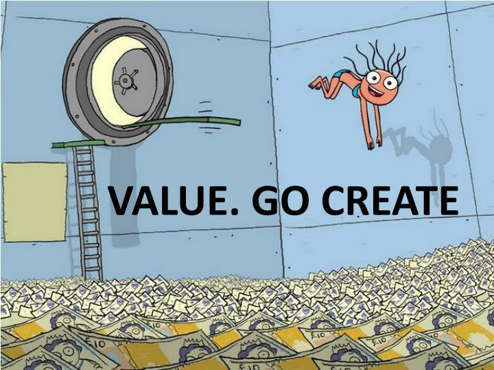 VALUE. GO CREATE