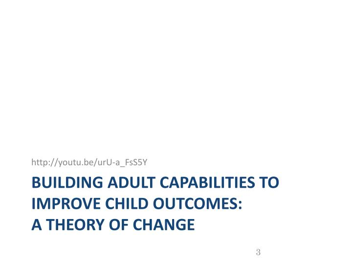 Building adult capabilities to improve child outcomes a theory of change
