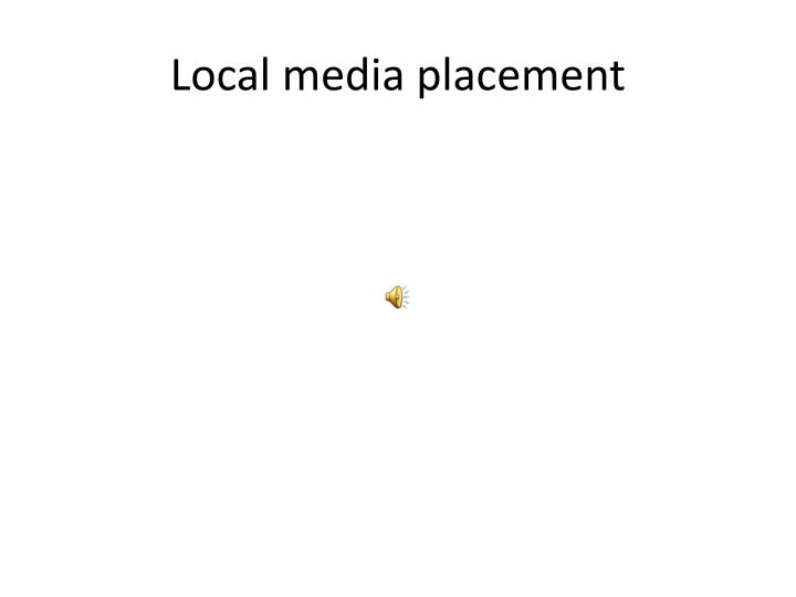 Local media placement