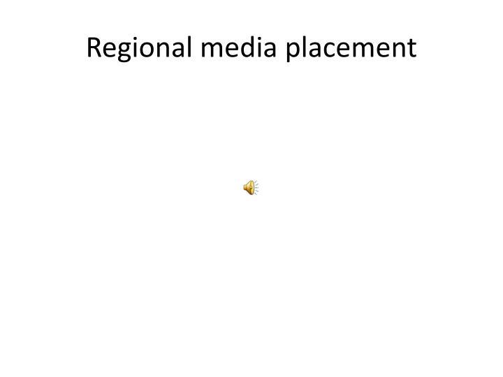Regional media placement