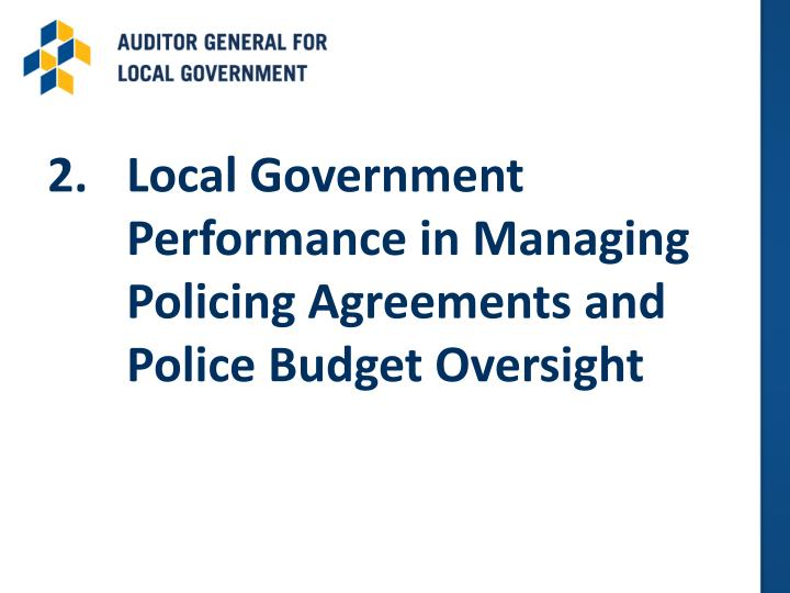 2.	Local Government Performance in Managing Policing Agreements and Police Budget Oversight
