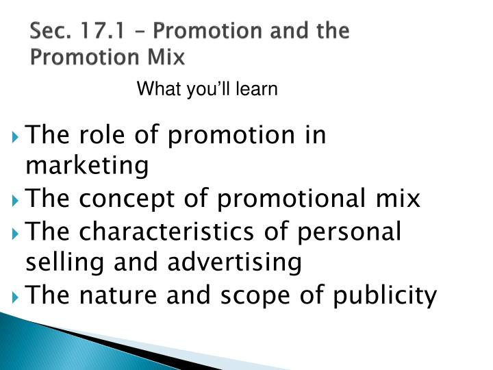 the role of promotion in marketing essay Published: mon, 5 dec 2016sales promotion has been defined as a direct inducement that offers an extra value or incentive for the product to the sales force, distributors, or the ultimate consumer with the primary objectives of creating an immediate sale.