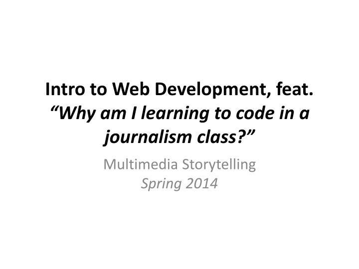 intro to web development feat why am i learning to code in a journalism class