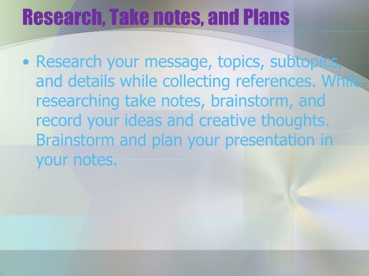 Research, Take notes, and Plans