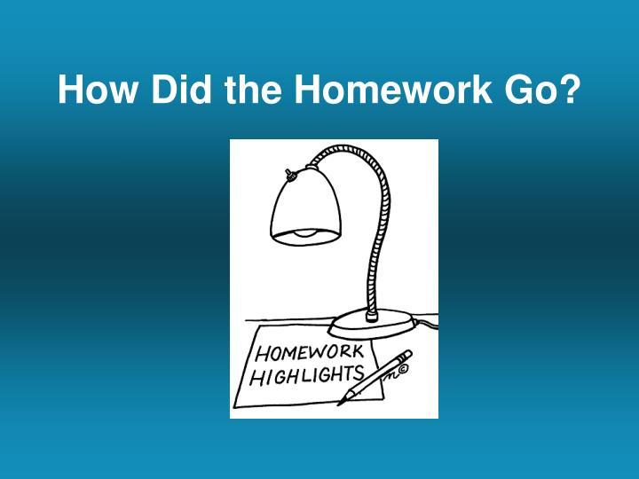 How did the homework go
