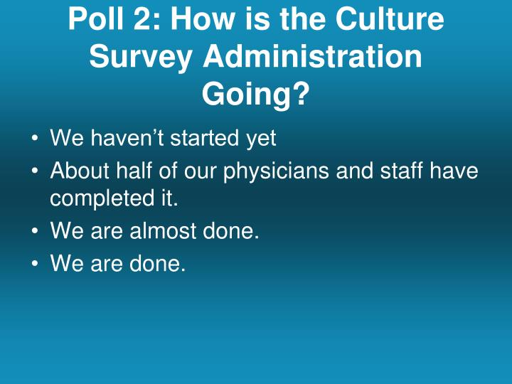 Poll 2: How is the Culture Survey Administration Going?