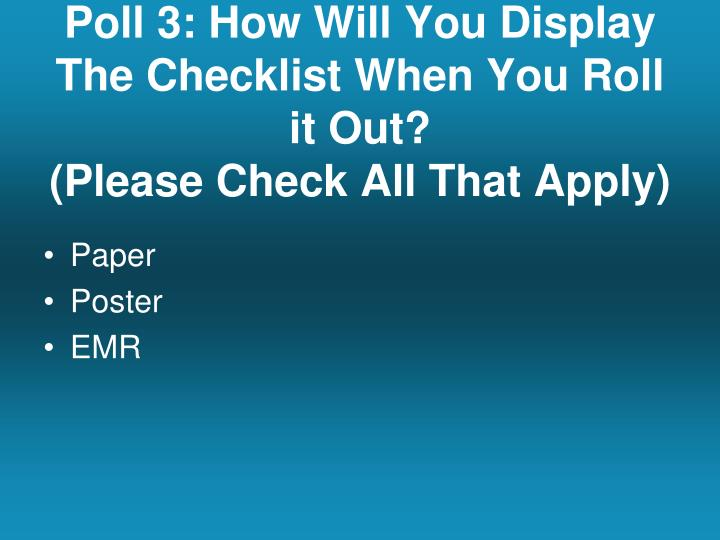Poll 3: How Will You Display The Checklist When You Roll it Out?