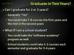 graduate in two years