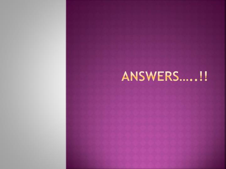 ANSWERS…..!!