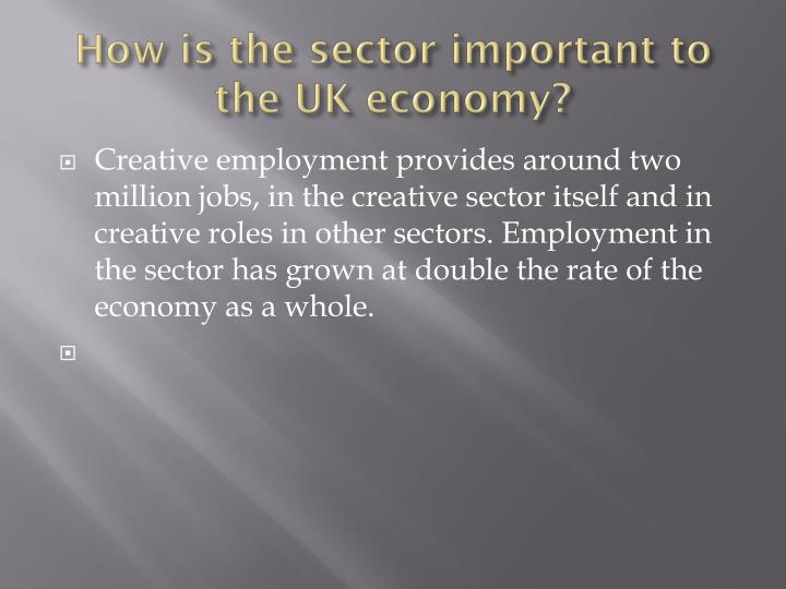 How is the sector important to the UK economy?