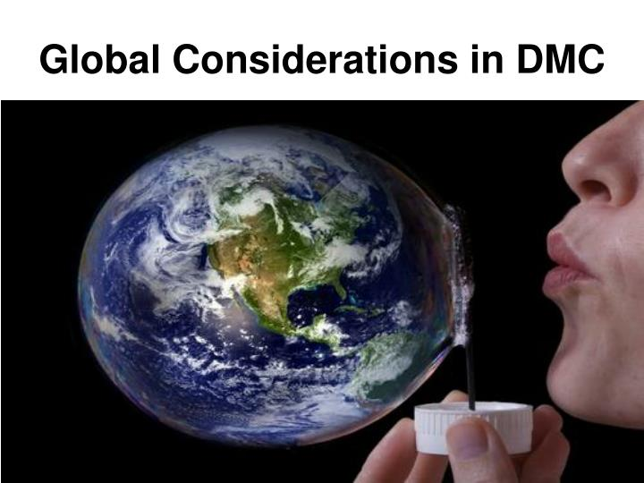 Global Considerations in DMC