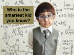 who is the smartest kid you know