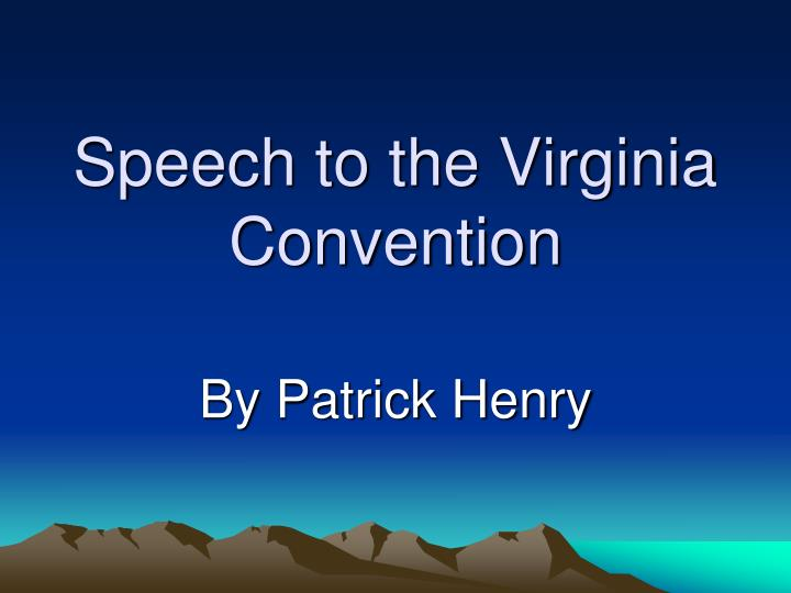 speech in the virginia convention essays Speech to the virginia convention homework help questions what emotional and logical appeals did patrick henry use in his speech to the virginia this speech, delivered on march 23, 1775, is of course full of emotional appeals, which were very much in keeping with henry's rhetorical style.