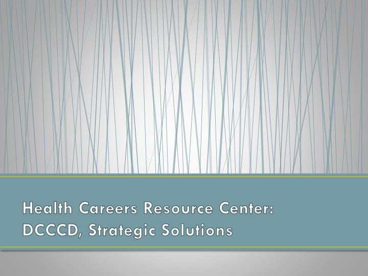 Health careers resource center dcccd strategic solutions