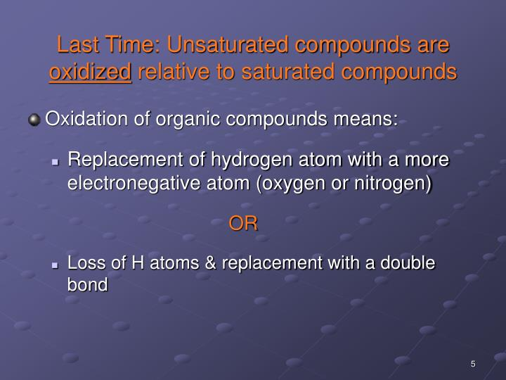 Last Time: Unsaturated compounds are