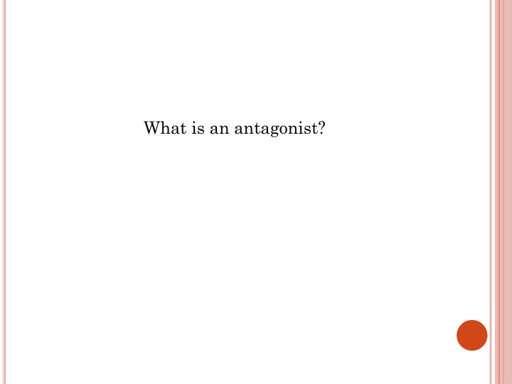 What is an antagonist?