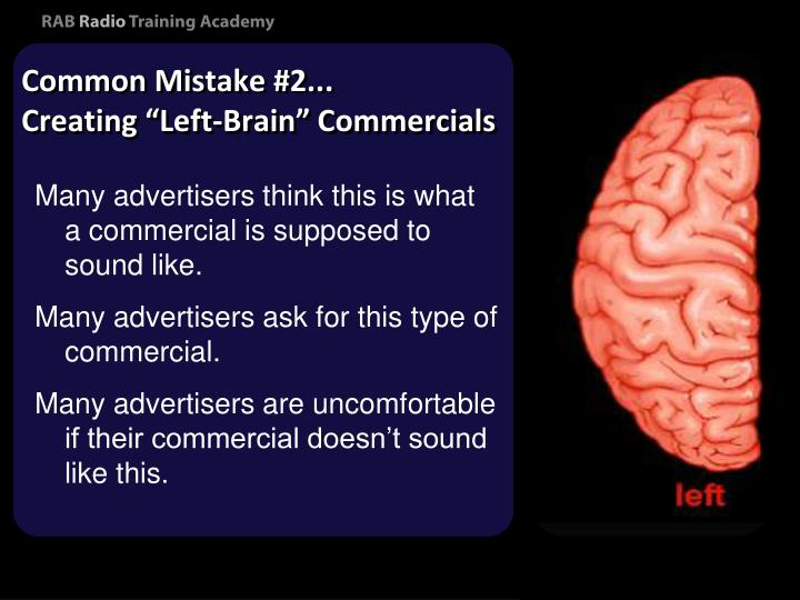 """Common Mistake #2...            Creating """"Left-Brain"""" Commercials"""