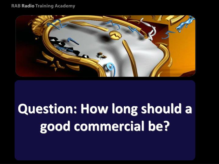 Question: How long should a good commercial be?