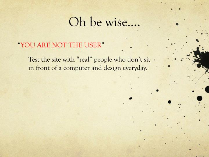Oh be wise….