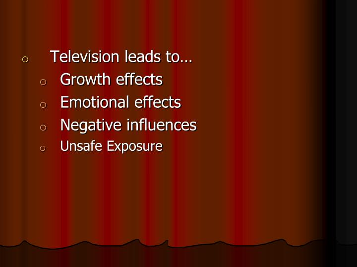 Television leads to…