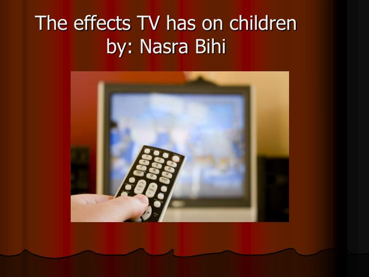 The effects tv has on children by nasra bihi
