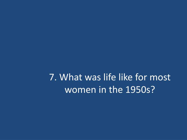7 what was life like for most women in the 1950s n.