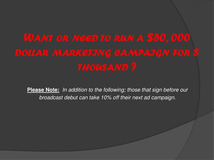 Want or need to run a 50 000 dollar marketing campaign for 8 thousand