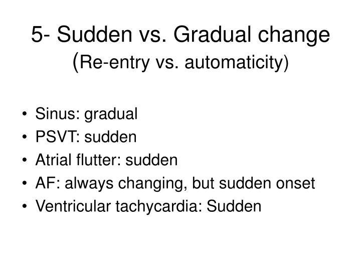 5- Sudden vs. Gradual change