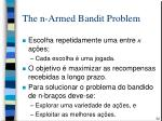 the n armed bandit problem