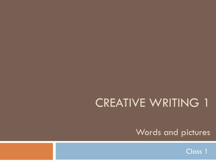 Creative writing 1 words and pictures