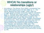 whoa no transitions or relationships ugly