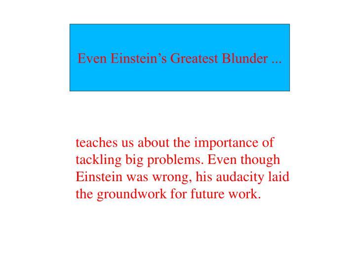 Even Einstein's Greatest Blunder ...