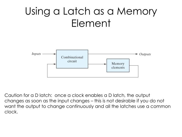 Using a latch as a memory element