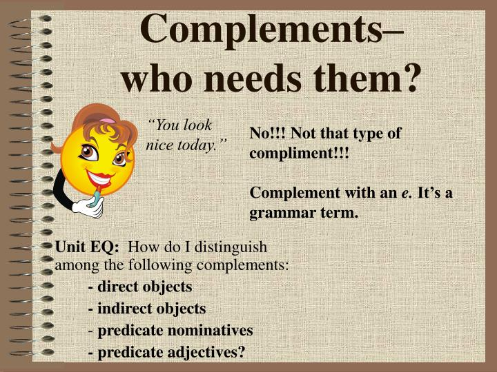 Complements who needs them