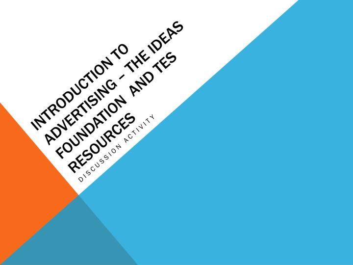introduction to advertising the ideas foundation and tes resources n.