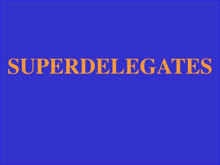 SUPERDELEGATES