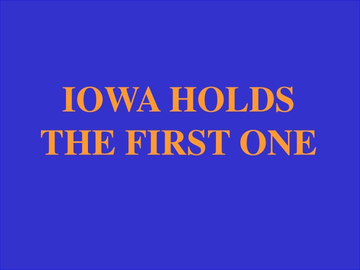 IOWA HOLDS THE FIRST ONE