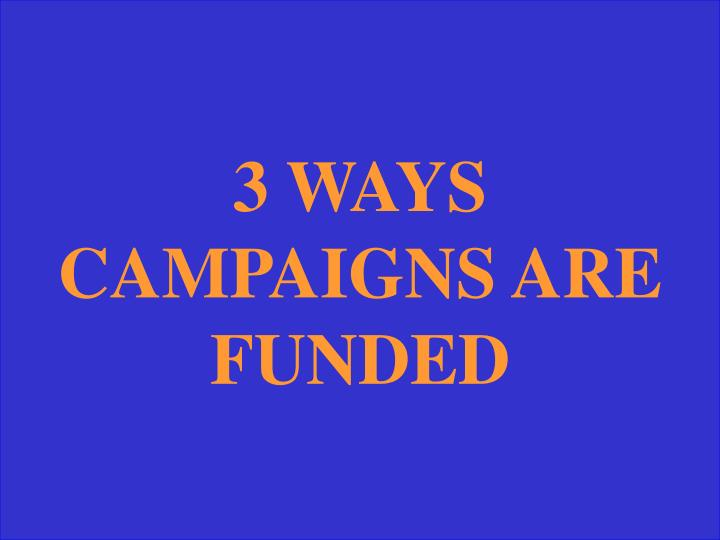 3 WAYS CAMPAIGNS ARE FUNDED