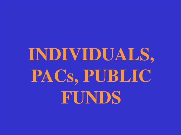 INDIVIDUALS, PACs, PUBLIC FUNDS