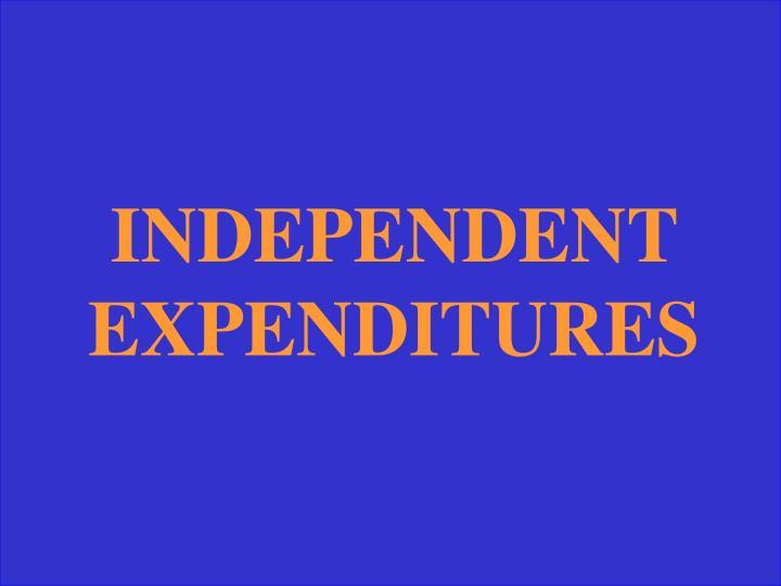 INDEPENDENT EXPENDITURES