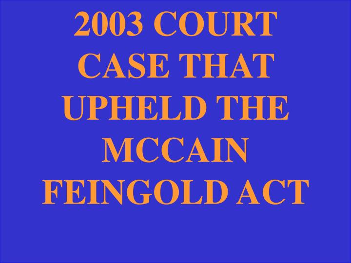 2003 COURT CASE THAT UPHELD THE MCCAIN FEINGOLD ACT