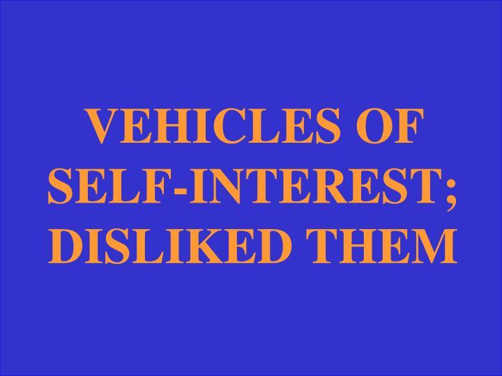 VEHICLES OF SELF-INTEREST; DISLIKED THEM