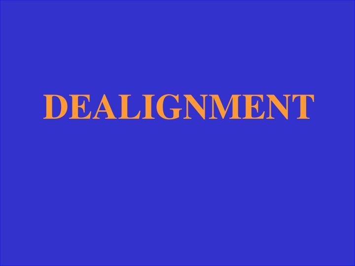 DEALIGNMENT